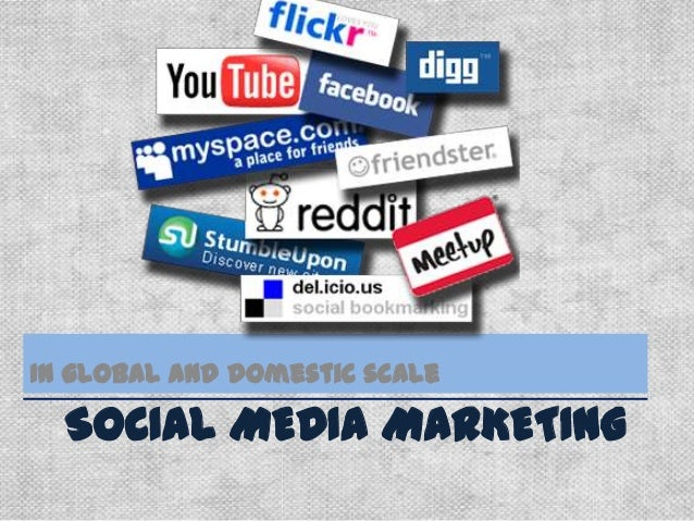 In global and domestic scale  SOCIAL MEDIA MARKETING