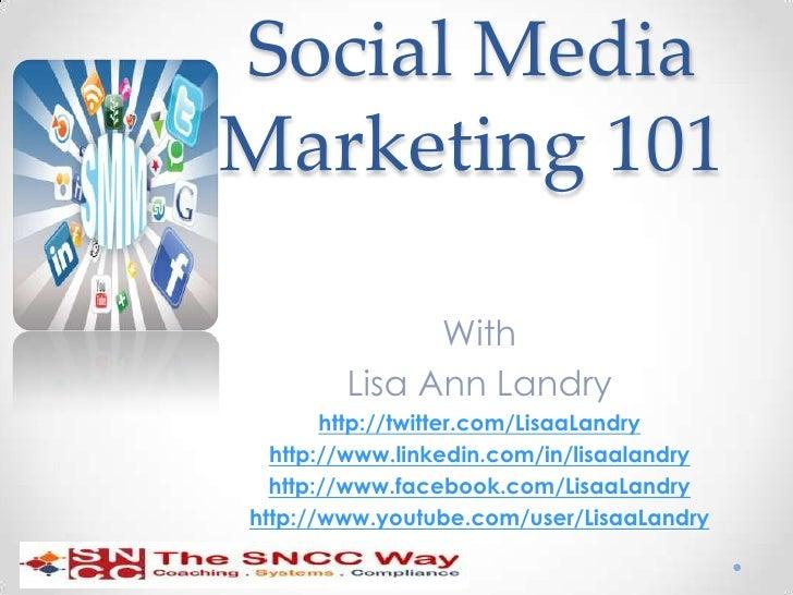Social MediaMarketing 101              With        Lisa Ann Landry       http://twitter.com/LisaaLandry  http://www.linked...