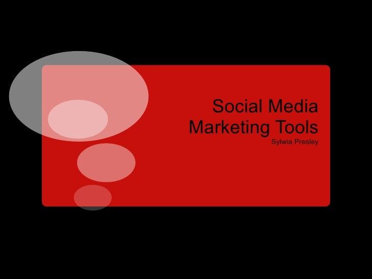Social Media Marketing Tools <ul><li>Sylwia Presley </li></ul>