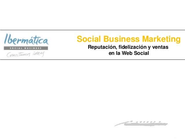 Social Business Marketing  Reputación, fidelización y ventas         en la Web Social                            Ene. 2013