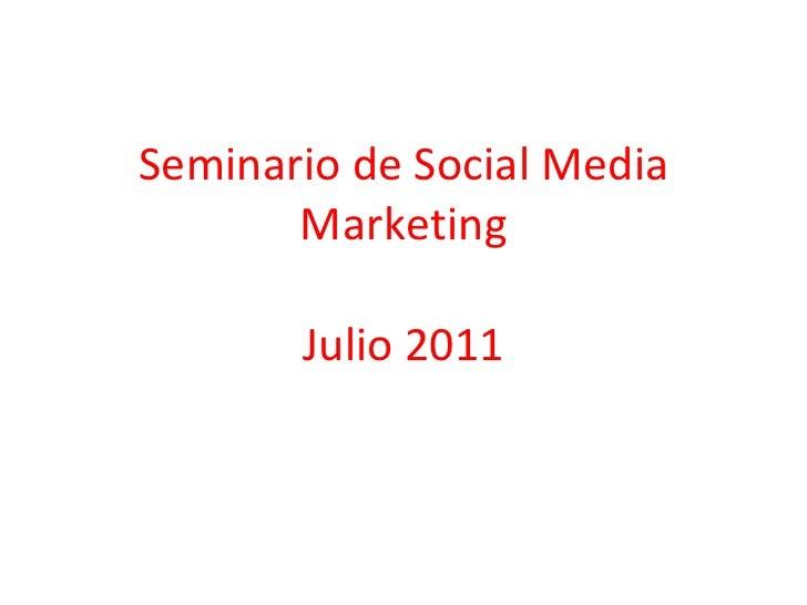 Seminario de Social Media Marketing Julio 2011