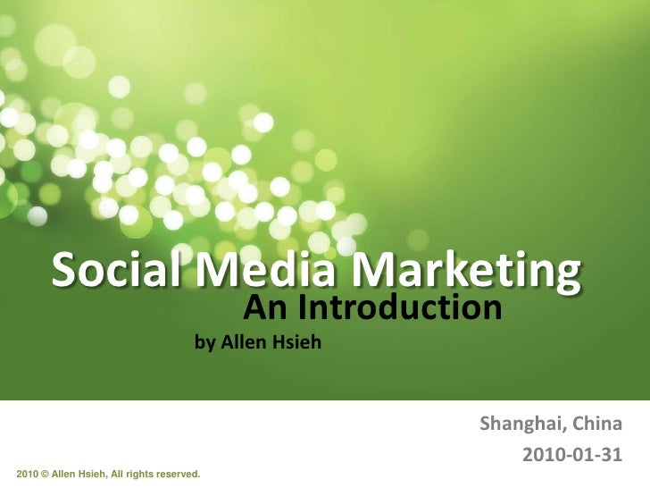 Social Media Marketing<br />An Introduction<br />by Allen Hsieh<br />Shanghai, China<br />2010-01-31<br />2010 © Allen Hsi...