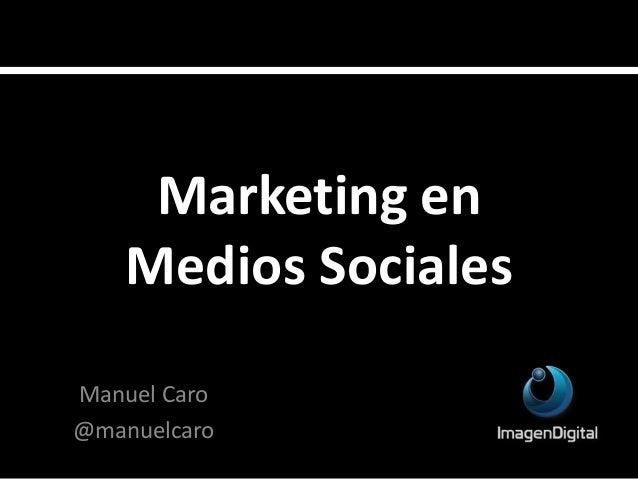 Marketing en Medios Sociales Manuel Caro @manuelcaro