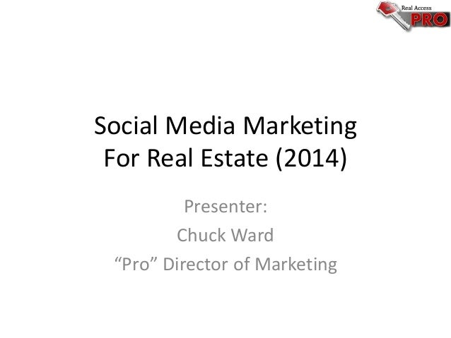 "Social Media Marketing For Real Estate (2014) Presenter: Chuck Ward ""Pro"" Director of Marketing"