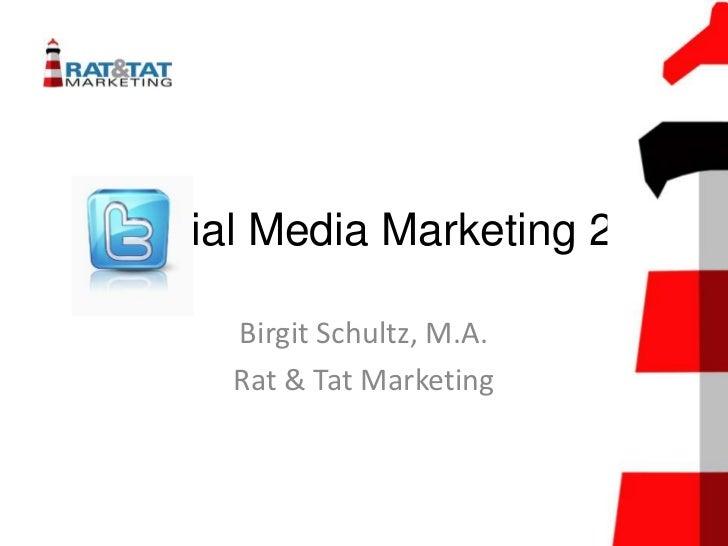 Social Media Marketing 2     Birgit Schultz, M.A.     Rat & Tat Marketing