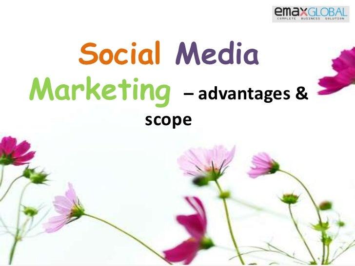 Social MediaMarketing– advantages & scope<br />