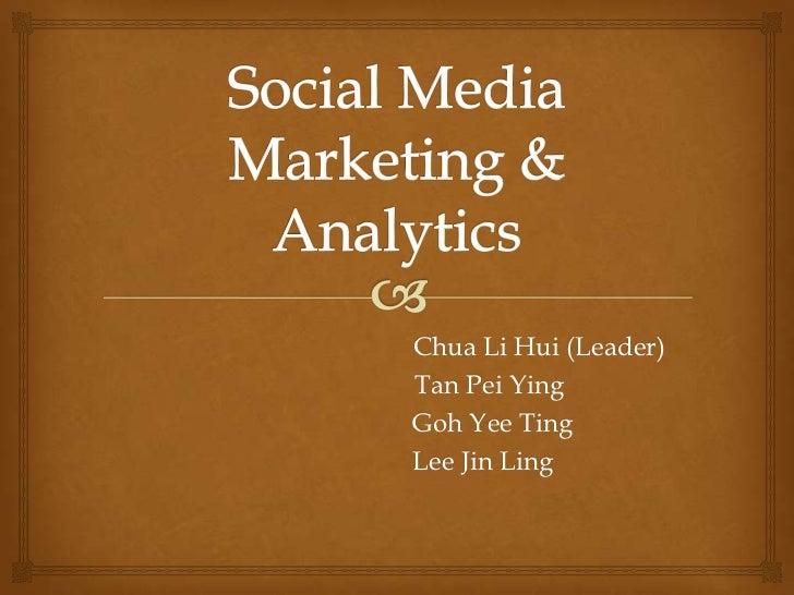 Social Media Marketing & Analytics<br />                                           Chua Li Hui (Leader)<br />             ...