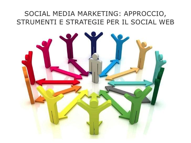 SOCIAL MEDIA MARKETING: APPROCCIO,STRUMENTI E STRATEGIE PER IL SOCIAL WEB