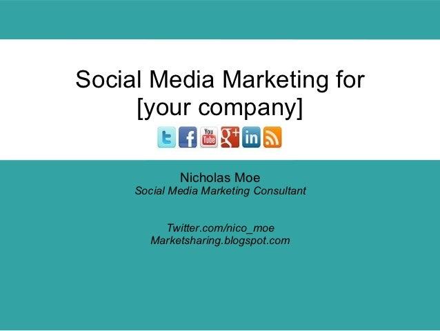 Social Media Marketing for     [your company]             Nicholas Moe     Social Media Marketing Consultant          Twit...