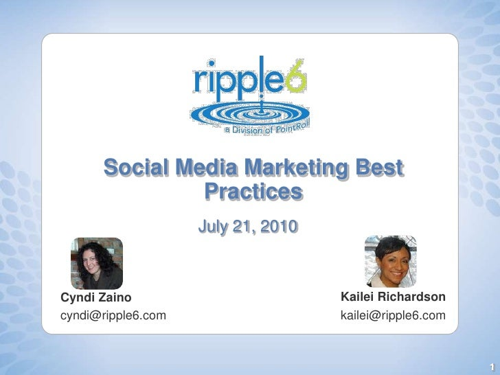 Social Media Marketing Best Practices<br />July 21, 2010<br />Kailei Richardson<br />kailei@ripple6.com <br />Cyndi Zaino<...