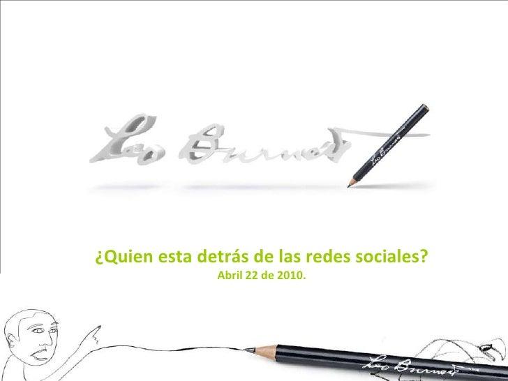 ¿Quien esta detrás de las redes sociales?                Abril 22 de 2010.