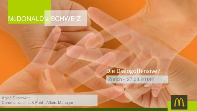 Die Dialogoffensive? Zürich - 27.03.2014 McDONALD's SCHWEIZ Aglaë Strachwitz, Communications & Public Affairs Manager