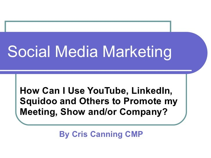 Social Media Marketing How Can I Use YouTube, LinkedIn, Squidoo and Others to Promote my Meeting, Show and/or Company?  By...