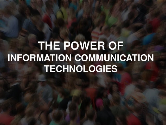 THE POWER OF INFORMATION COMMUNICATION TECHNOLOGIES