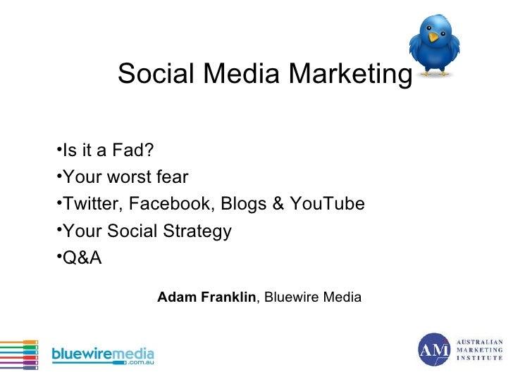 Social Media Marketing for Business <ul><li>Is it a Fad?  </li></ul><ul><li>Your worst fear </li></ul><ul><li>Twitter, Fac...