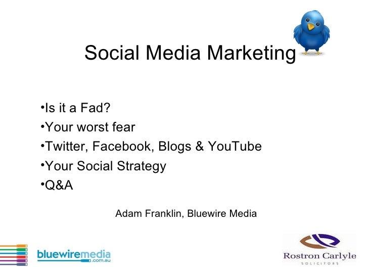 Adam Franklin, Bluewire Media <ul><li>Is it a Fad?  </li></ul><ul><li>Your worst fear </li></ul><ul><li>Twitter, Facebook,...