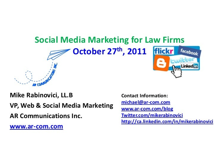 Social Media Marketing for Law Firms                October 27th, 2011Mike Rabinovici, LL.B              Contact Informati...
