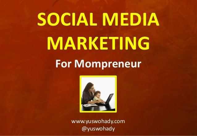 SOCIAL MEDIA MARKETING For Mompreneur  www.yuswohady.com @yuswohady