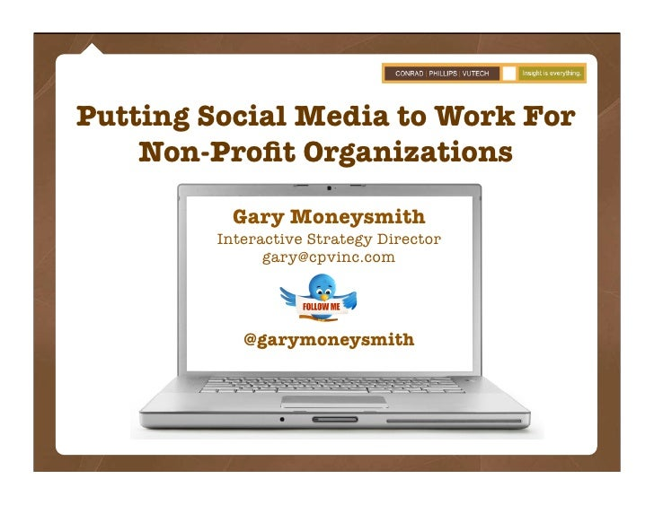 Putting Social Media to Work For     Non-Profit Organizations             Gary Moneysmith          Interactive Strategy Dir...