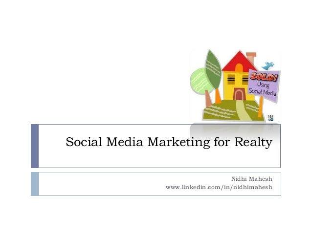 Social Media Marketing for Realty                                  Nidhi Mahesh               www.linkedin.com/in/nidhimah...