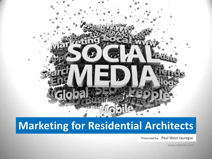 Marketing for Residential Architects<br />Presented by:   Paul West Jauregui<br />www.myover.com<br />