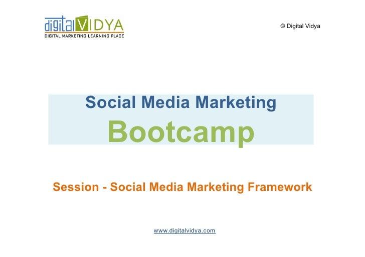 © Digital Vidya          Social Media Marketing         Bootcamp Session - Social Media Marketing Framework               ...