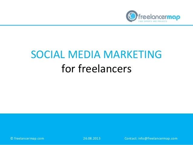 SOCIAL MEDIA MARKETING for freelancers © freelancermap.com 26.08.2013 Contact: info@freelancermap.com