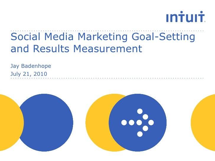 Social Media Marketing Goal-Setting and Results Measurement<br />Jay Badenhope<br />July 21, 2010<br />