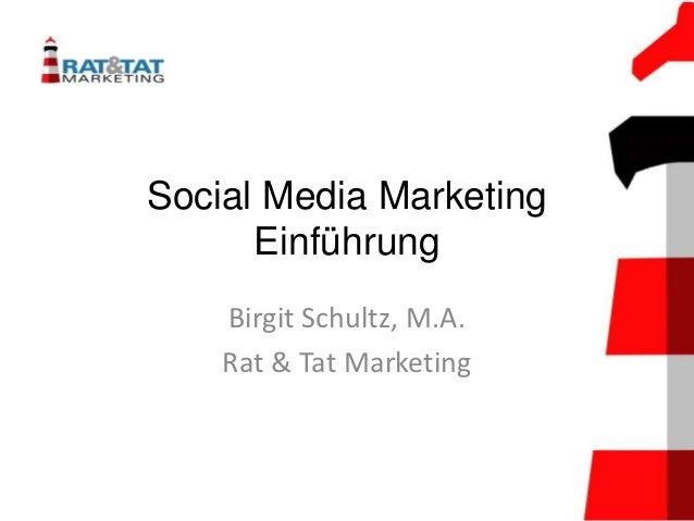 Social Media Marketing      Einführung    Birgit Schultz, M.A.    Rat & Tat Marketing