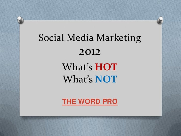 Social Media Marketing        2012     What's HOT     What's NOT     THE WORD PRO
