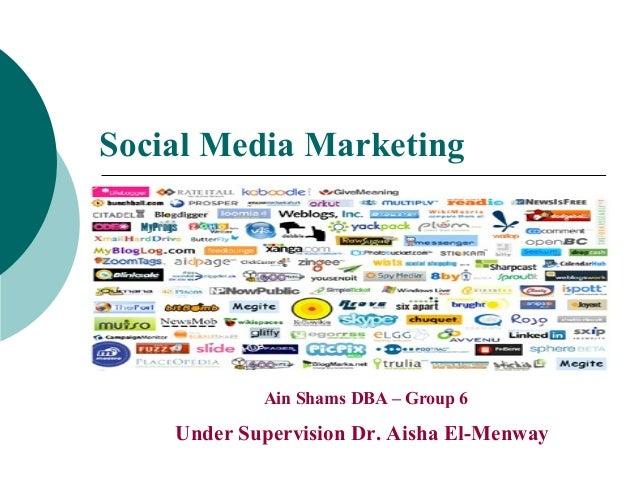 Social Media Marketing  Ain Shams DBA – Group 6  Under Supervision Dr. Aisha El-Menway