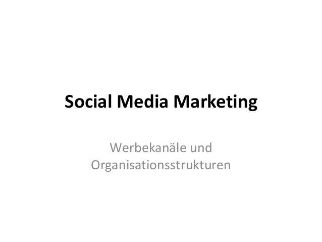 Social Media Marketing     Werbekanäle und  Organisationsstrukturen