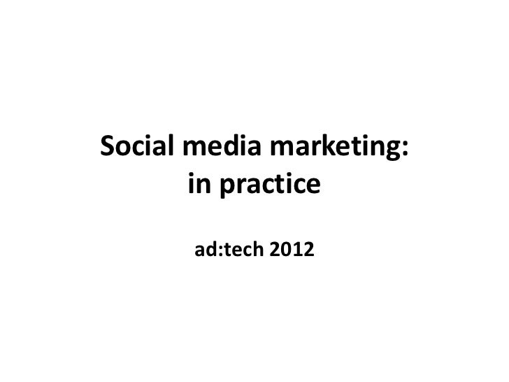 Social media marketing:       in practice       ad:tech 2012