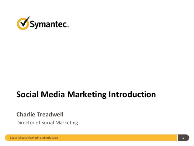 Social Media Marketing Introduction 1 Social Media Marketing Introduction Charlie Treadwell Director of Social Marketing