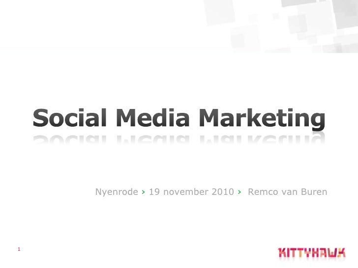 1<br />Social Media Marketing<br />Nyenrode› 19 november 2010 ›  Remco van Buren<br />