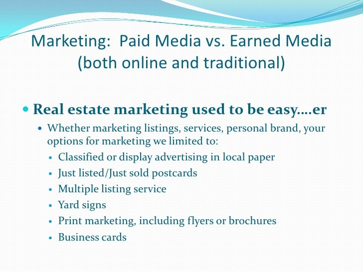 Marketing:  Paid Media vs. Earned Media (both online and traditional)<br />Real estate marketing used to be easy….er<br />...