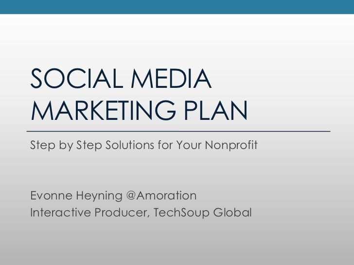 SOCIAL MEDIA MARKETING PLAN<br />Step by Step Solutions for Your Nonprofit<br />Evonne Heyning @Amoration<br />Interactive...