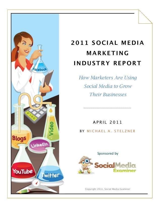 Copyright 2011, Social Media Examiner2011 SOCIAL MEDIAMARKETINGINDUSTRY REPORTHow Marketers Are UsingSocial Media to GrowT...
