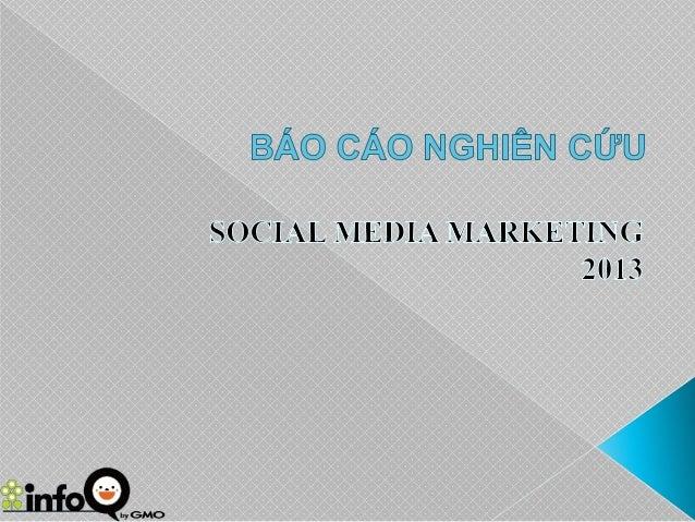 Social Media Marketing Report Viet Nam 2013 (Báo cáo nghiên cứu- Marketing trên mạng xã hội)