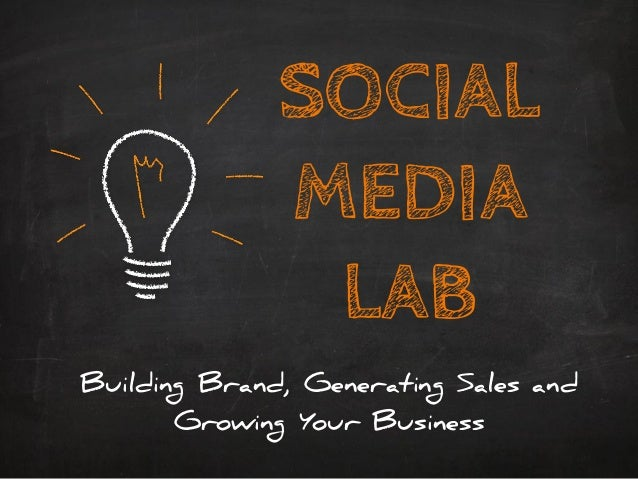 SOCIAL MEDIA LAB Building Brand, Generating Sales and Growing Your Business