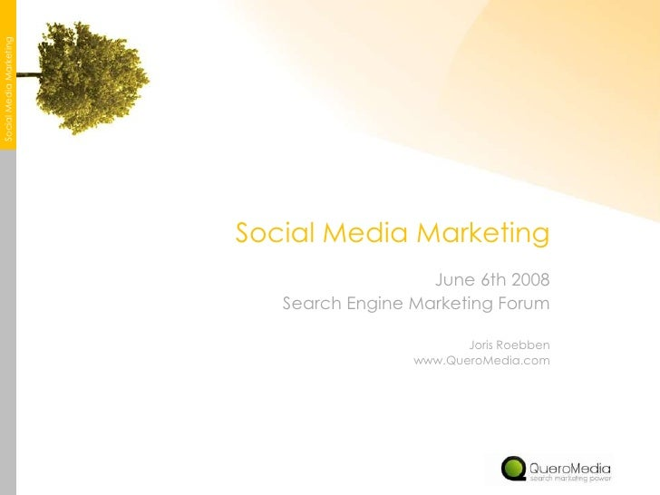 Social Media Marketing<br />Social Media Marketing<br />June 6th 2008<br />Search Engine Marketing Forum<br />Joris Roebbe...