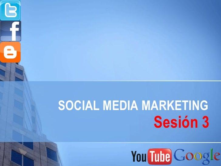 SOCIAL MEDIA MARKETING              Sesión 3