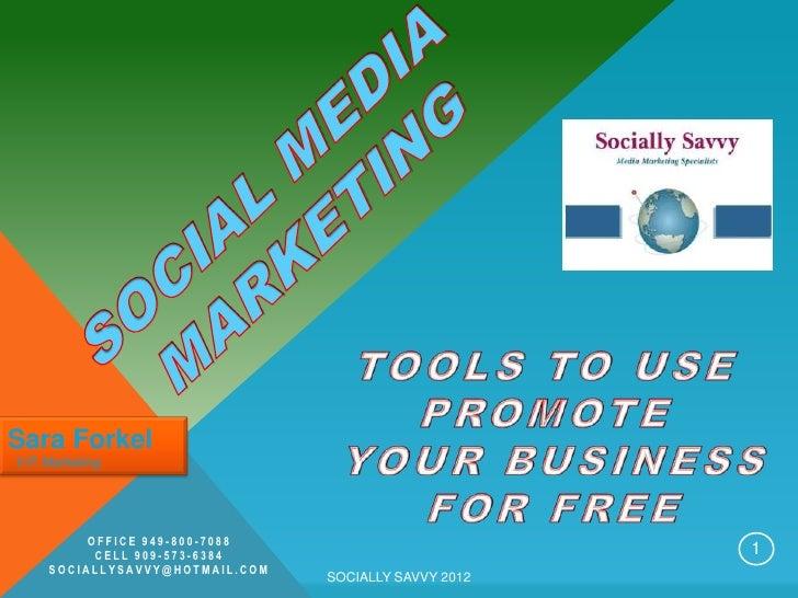 Sara ForkelV.P. Marketing          OFFICE 949-800-7088           CELL 909-573-6384                           1     SOCIALL...