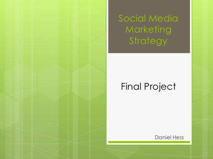 Social Media Marketing  StrategyFinal Project       Daniel Hess