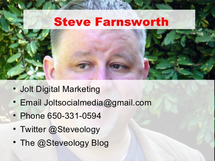 Steve Farnsworth    Jolt Digital Marketing    Email Joltsocialmedia@gmail.com    Phone 650-331-0594    Twitter @Steveo...