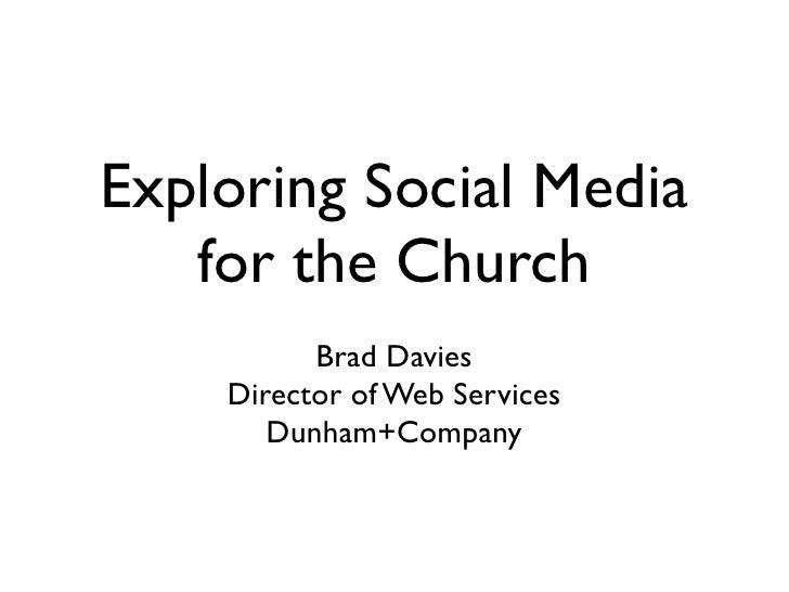 Exploring Social Media    for the Church           Brad Davies     Director of Web Services        Dunham+Company