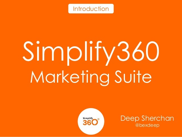 Introduction  Simplify360 Marketing Suite  Deep Sherchan @bexdeep
