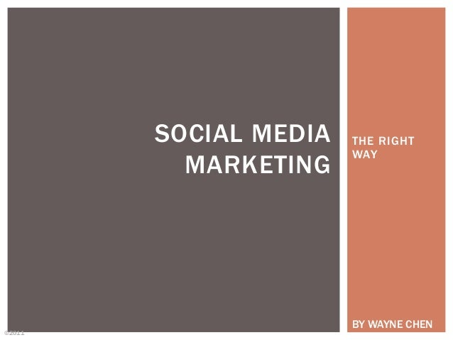 SOCIAL MEDIA   THE RIGHT                       WAY          MARKETING                       BY WAYNE CHEN©2011