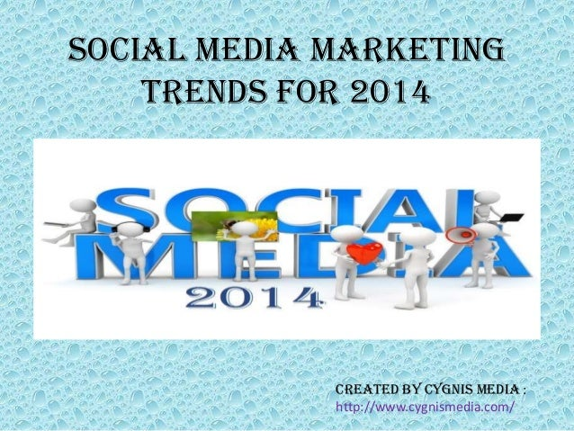 SOCIAL MEDIA MARKETING TRENDS FOR 2014  Created By Cygnis Media : http://www.cygnismedia.com/