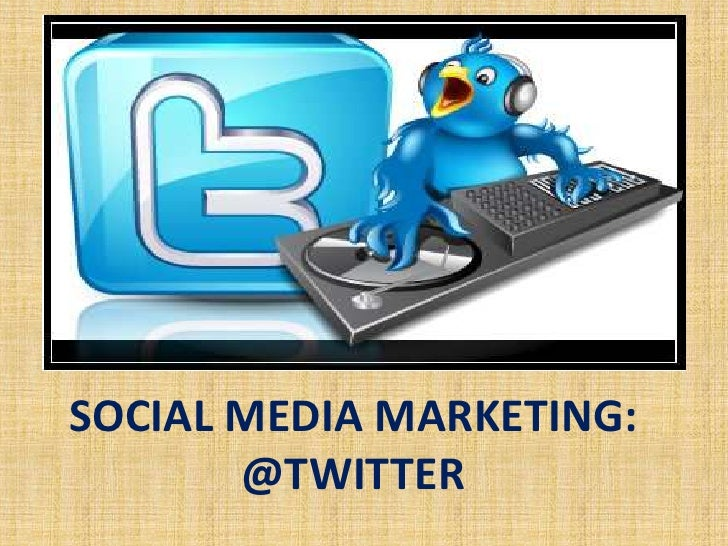 SOCIAL MEDIA MARKETING:<br />@TWITTER<br />